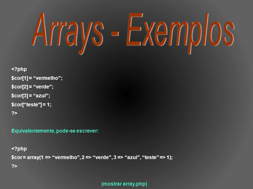 Arrays - Exemplos < php $cor[1] = vermelho ; $cor[2] = verde ;